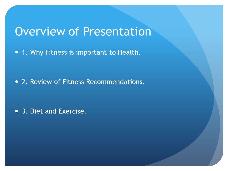 Overview of Presentation 1.Why Fitness is important to Health.