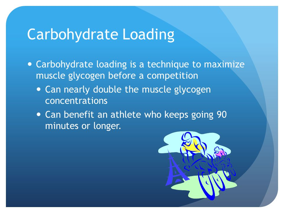 Carbohydrate Loading Carbohydrate loading is a technique to maximize muscle glycogen before a competition Can nearly double the muscle glycogen concentrations Can benefit an athlete who keeps going 90 minutes or longer.