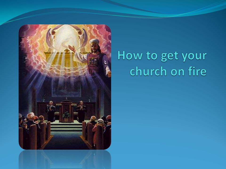 How to get your church on fire 1. Be on fire yourself