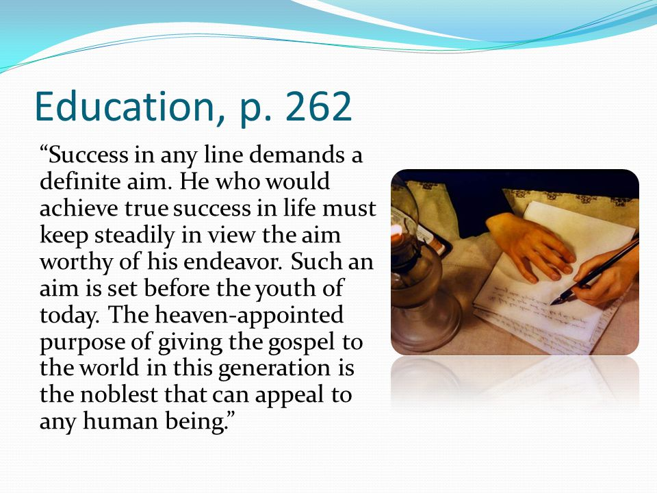 Education, p. 262 Success in any line demands a definite aim.