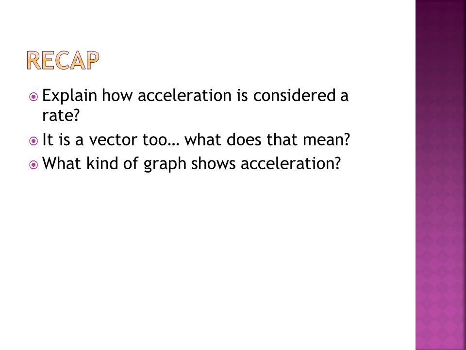 Explain how acceleration is considered a rate.  It is a vector too… what does that mean.