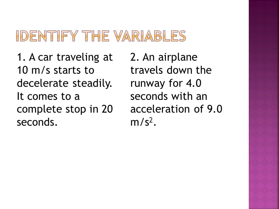 1. A car traveling at 10 m/s starts to decelerate steadily.