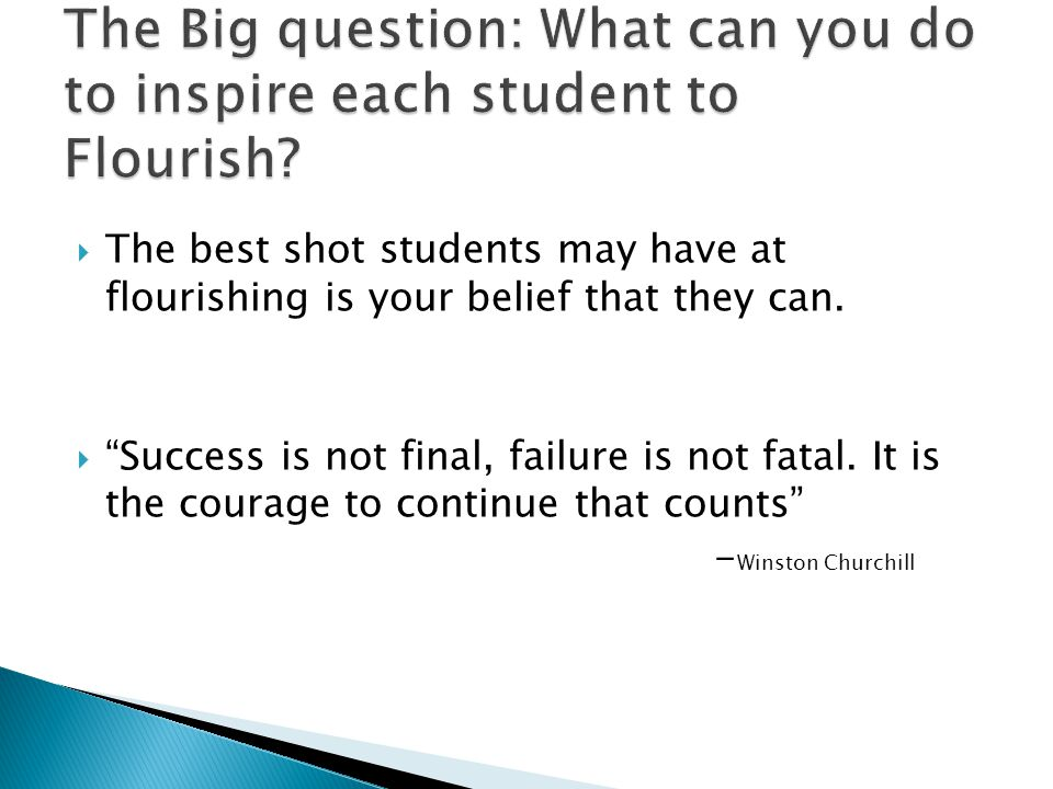  The best shot students may have at flourishing is your belief that they can.