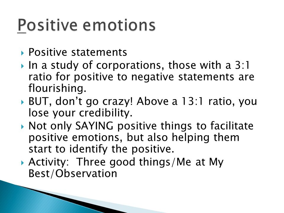  Positive statements  In a study of corporations, those with a 3:1 ratio for positive to negative statements are flourishing.