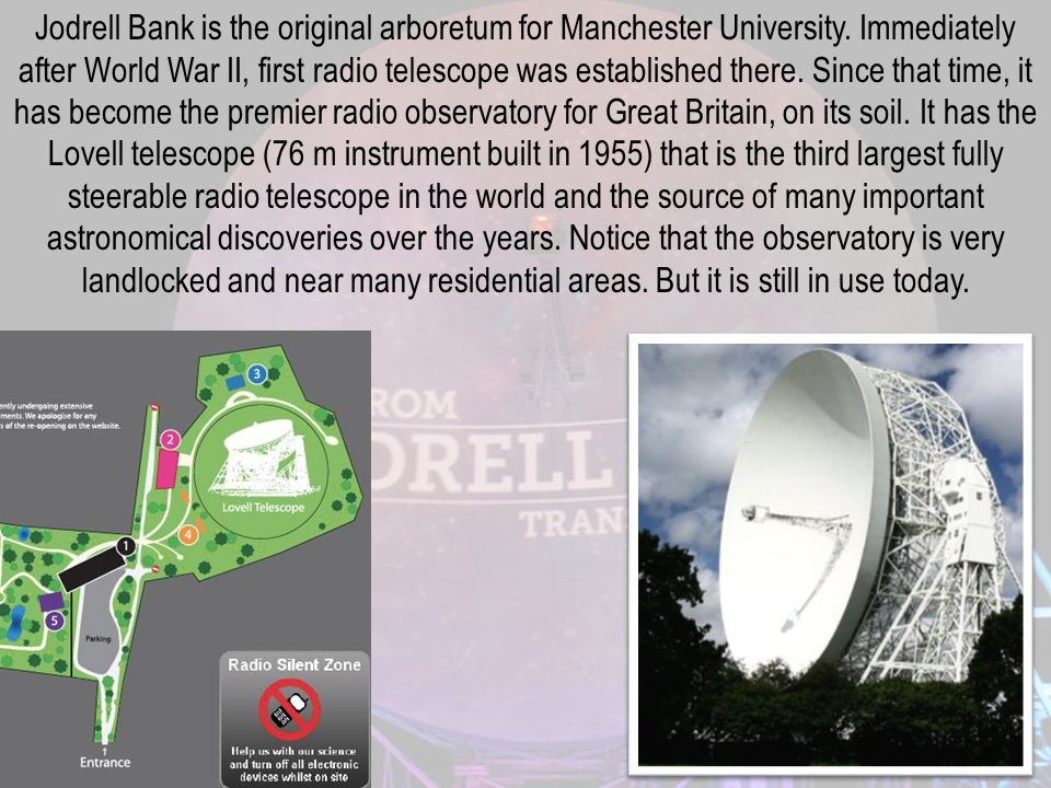 Jodrell Bank is the original arboretum for Manchester University. Immediately after World War II, first radio telescope was established there. Since t