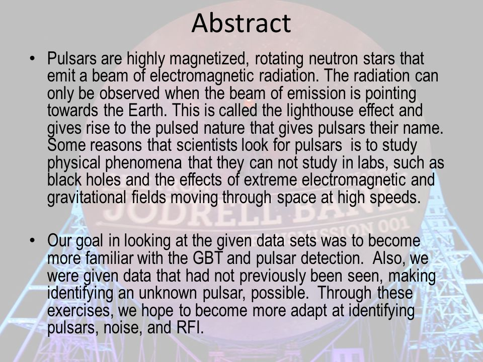 Abstract Pulsars are highly magnetized, rotating neutron stars that emit a beam of electromagnetic radiation. The radiation can only be observed when