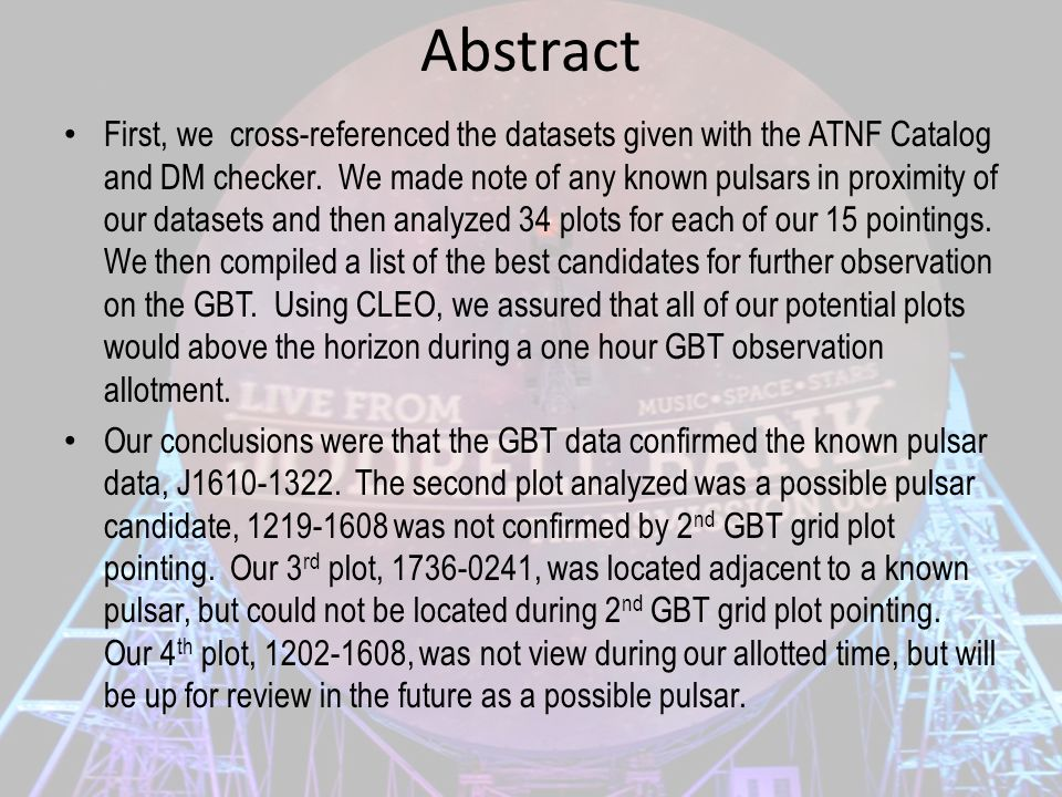 Abstract First, we cross-referenced the datasets given with the ATNF Catalog and DM checker. We made note of any known pulsars in proximity of our dat