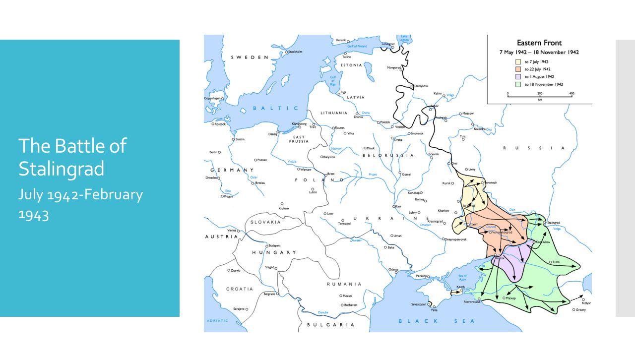 The Battle of Stalingrad July 1942-February 1943