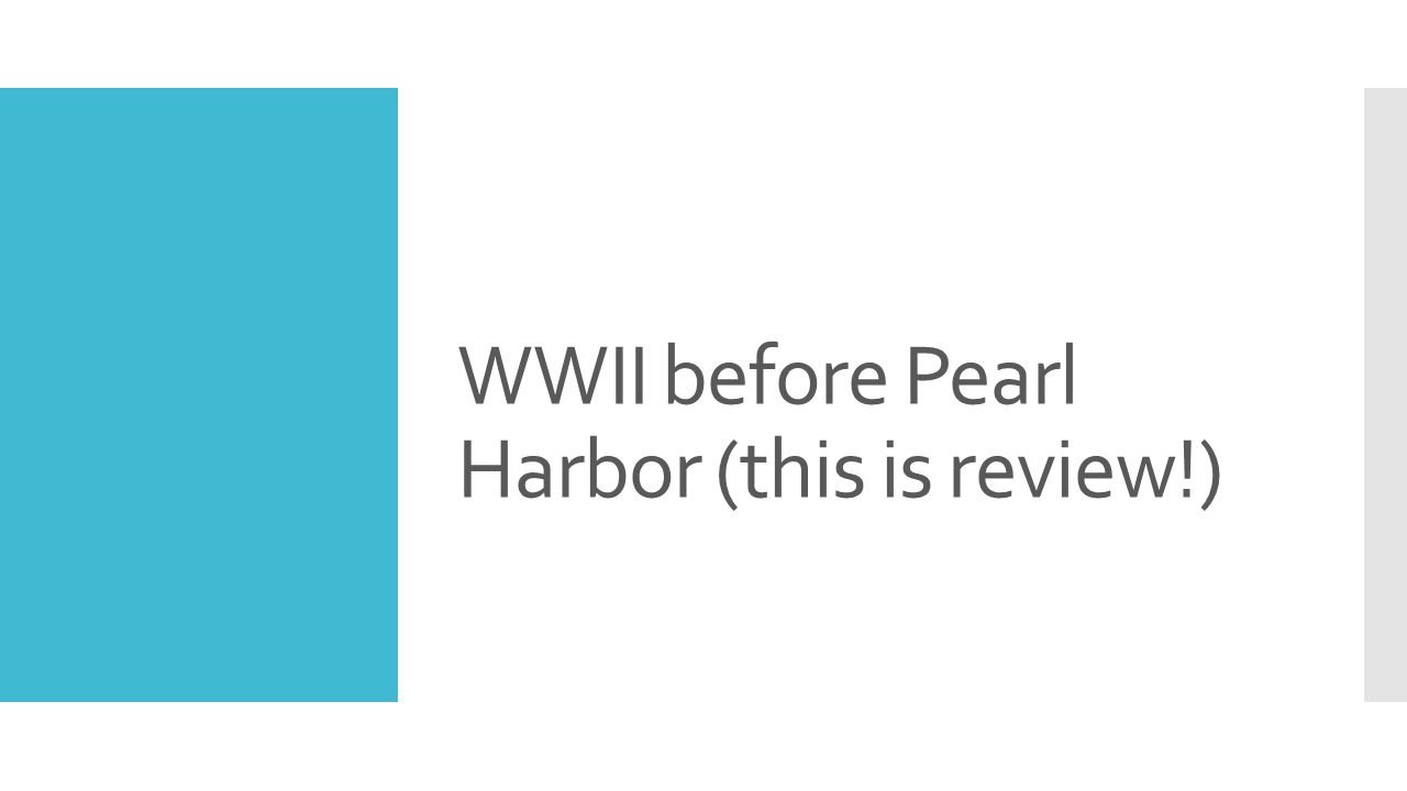 WWII before Pearl Harbor (this is review!)