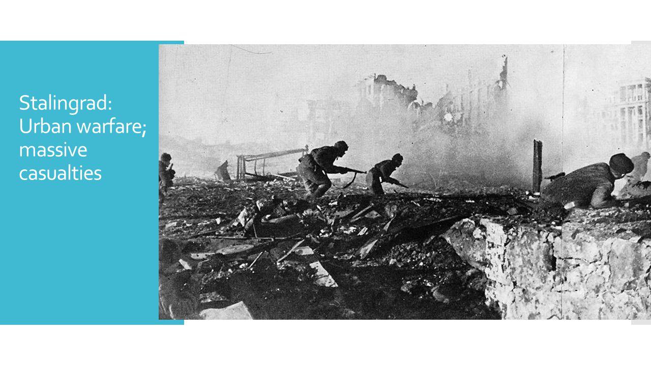 Stalingrad: Urban warfare; massive casualties