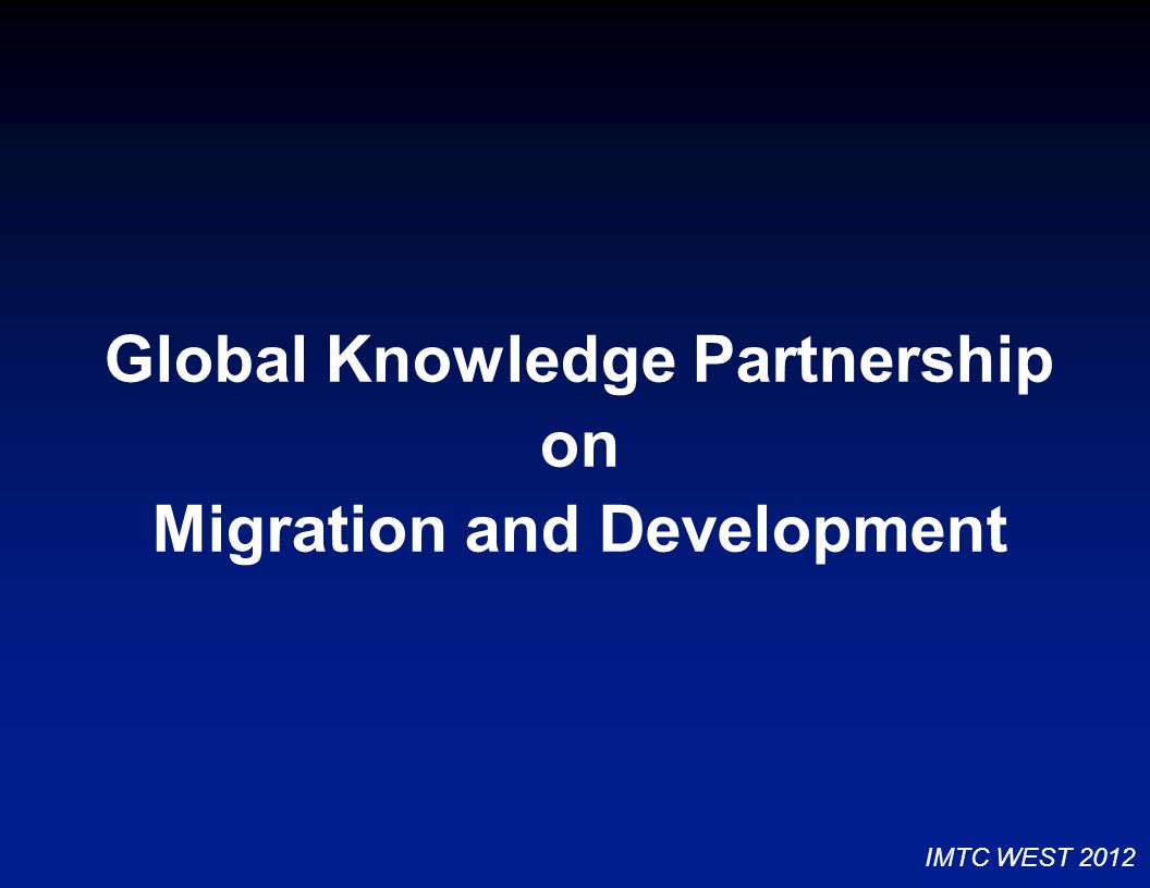 Global Knowledge Partnership on Migration and Development IMTC WEST 2012
