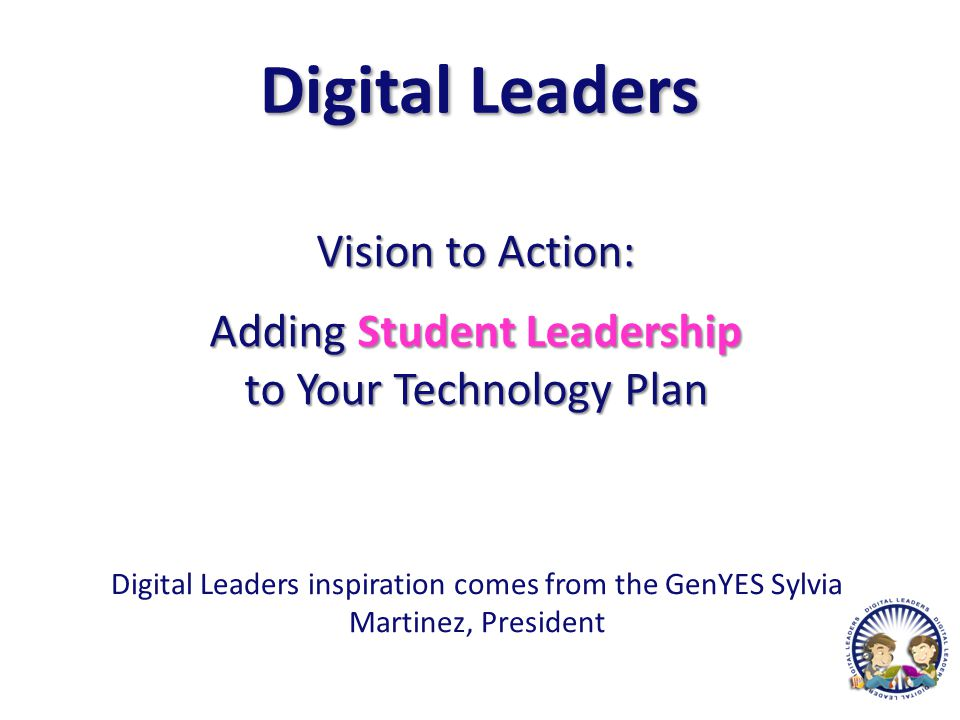 Digital Leaders Students make up about 92% of people in attendance in any school.