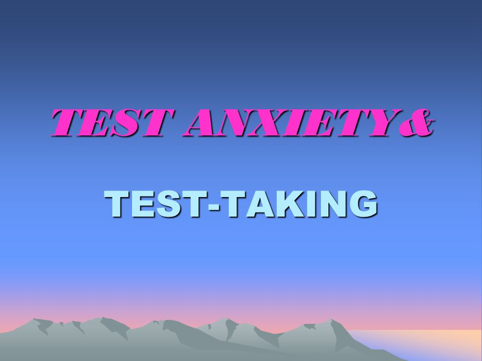 TEST ANXIETY& TEST-TAKING