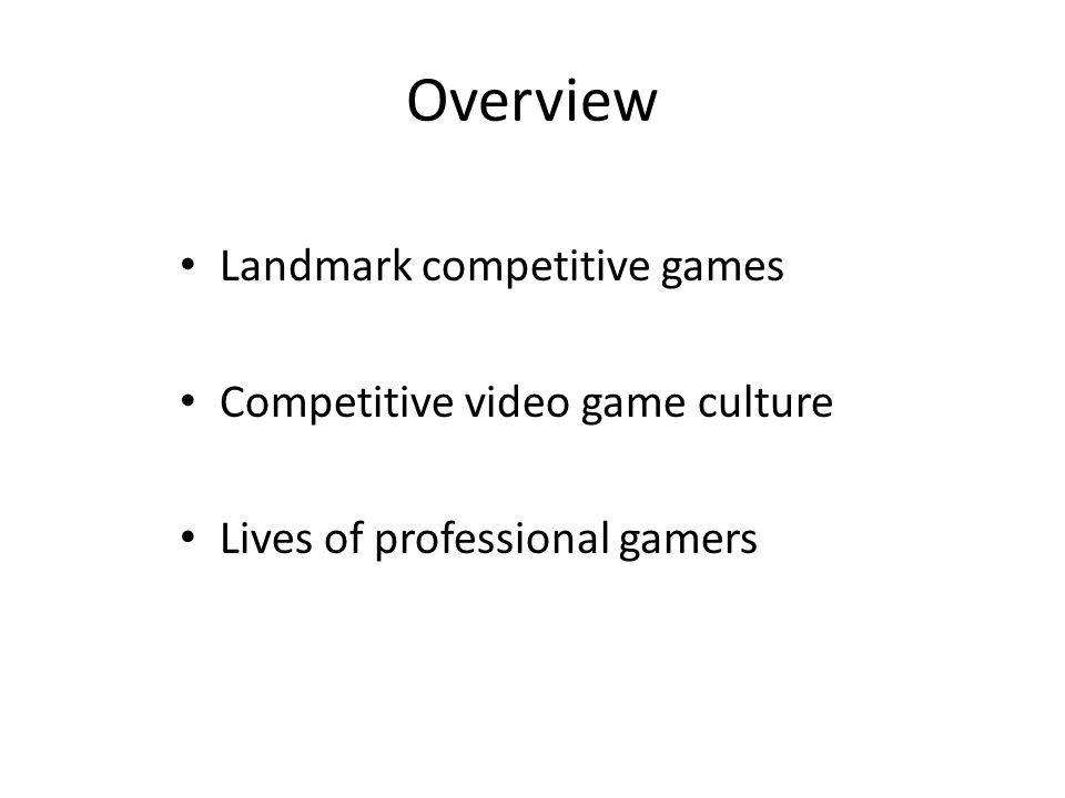 Overview Landmark competitive games Competitive video game culture Lives of professional gamers