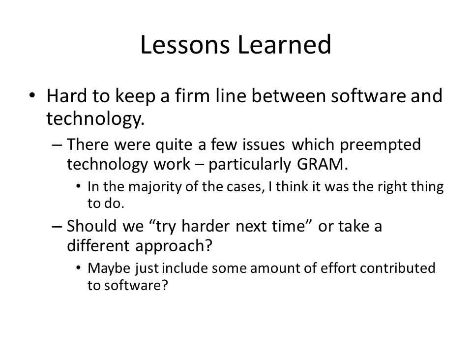 Lessons Learned Hard to keep a firm line between software and technology.