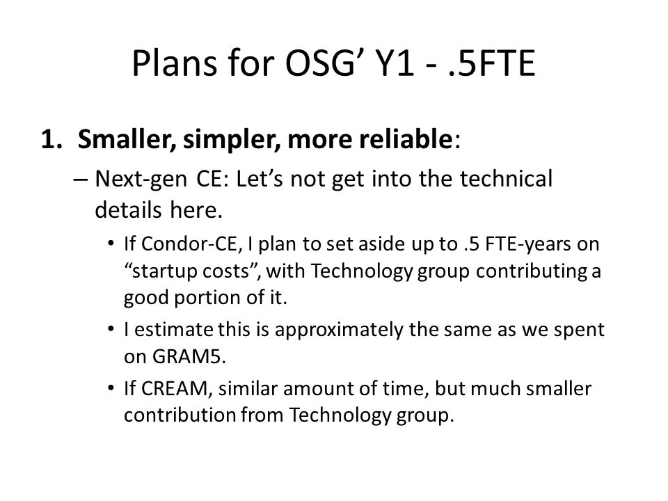 Plans for OSG' Y1 -.5FTE 1.Smaller, simpler, more reliable: – Next-gen CE: Let's not get into the technical details here.