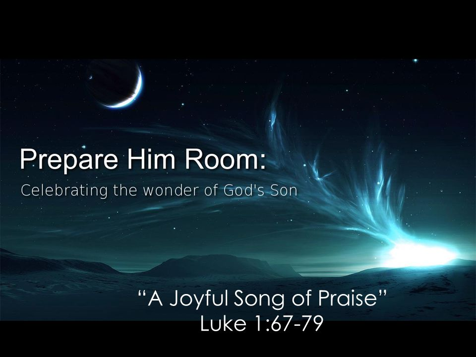 A Joyful Song of Praise Luke 1:67-79