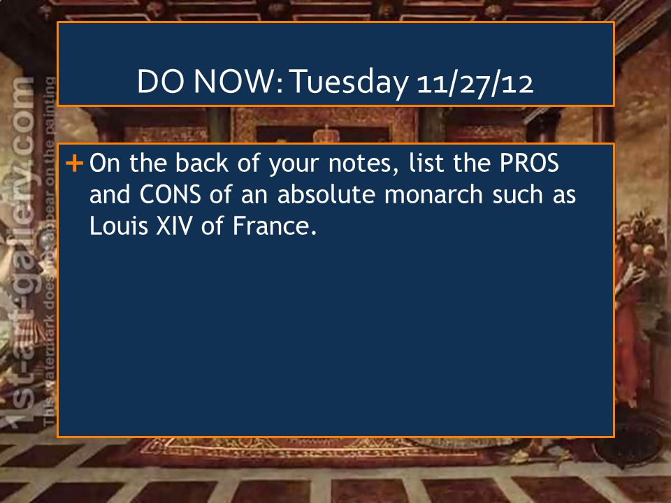DO NOW: Tuesday 11/27/12  On the back of your notes, list the PROS and CONS of an absolute monarch such as Louis XIV of France.