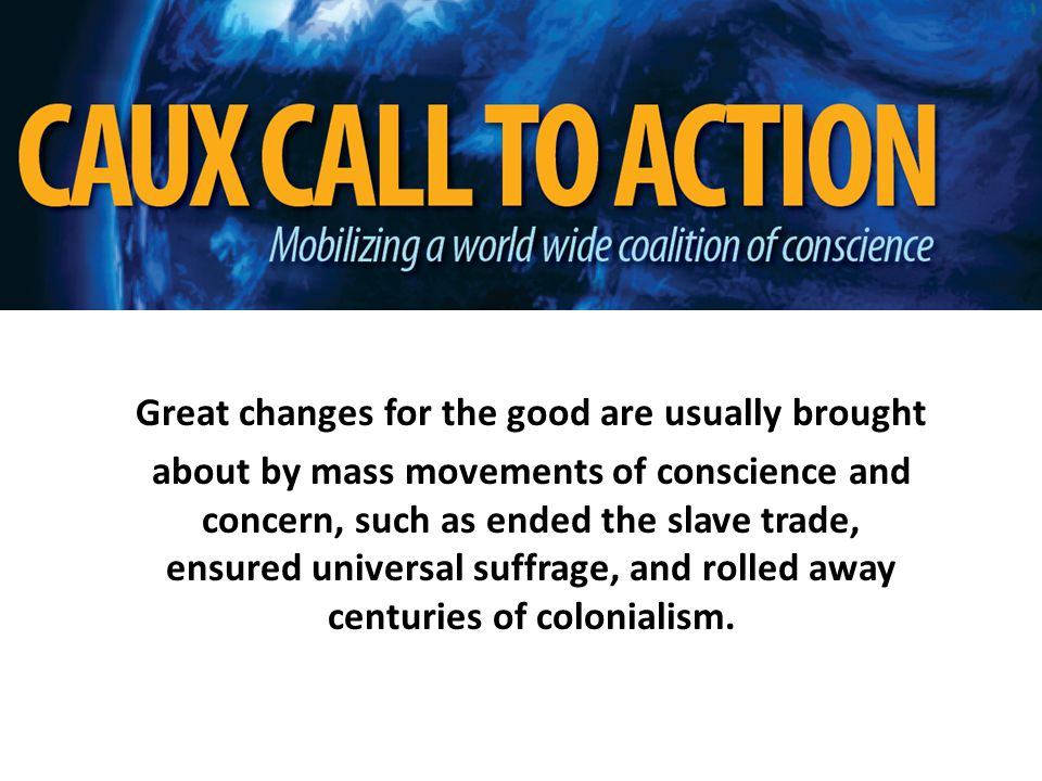 Great changes for the good are usually brought about by mass movements of conscience and concern, such as ended the slave trade, ensured universal suffrage, and rolled away centuries of colonialism.