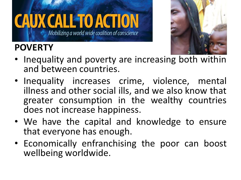 POVERTY Inequality and poverty are increasing both within and between countries.