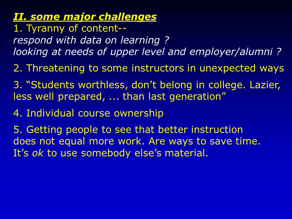 II. some major challenges 1. Tyranny of content-- respond with data on learning .