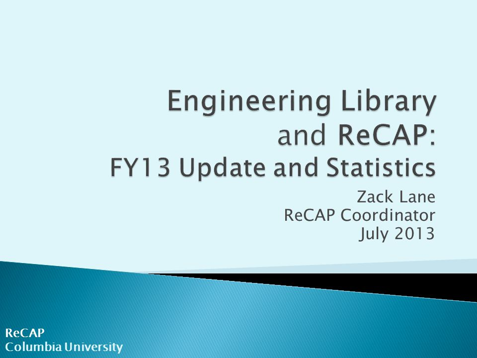 Four basic categories of data ◦ Accessions ◦ Requests ◦ Delivery ◦ Circulation  Detailed information can be found at the ReCAP Data Center ReCAP Data Center  Website now includes introductory presentations for all basic categories AND analysis ReCAP Columbia University
