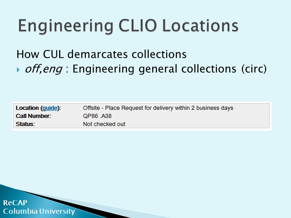 How CUL demarcates collections  off,eng : Engineering general collections (circ) ReCAP Columbia University