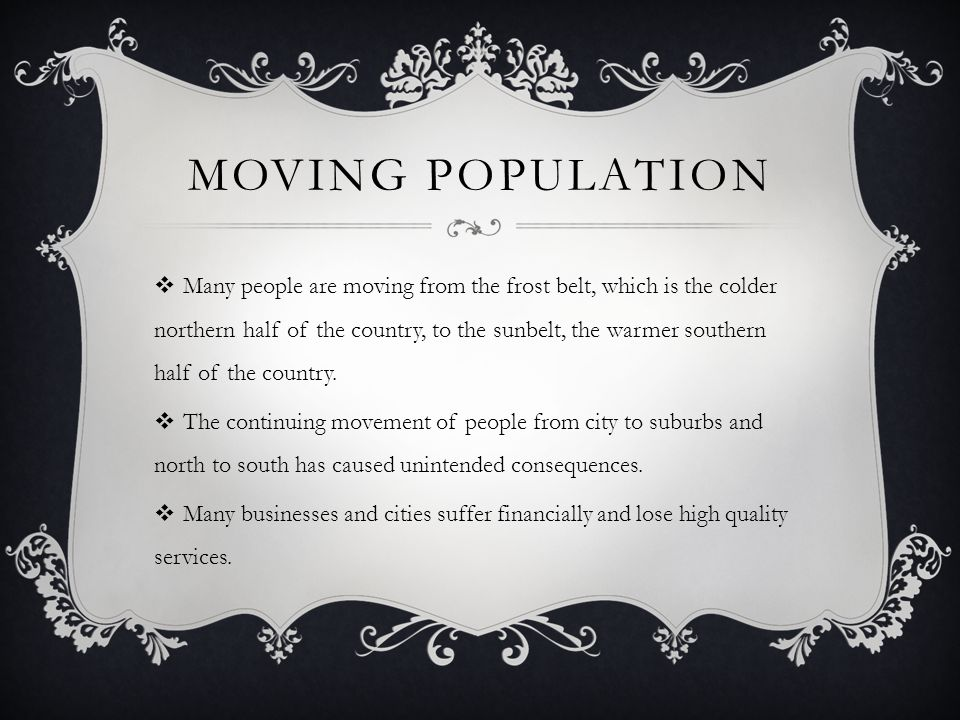 MOVING POPULATION  Many people are moving from the frost belt, which is the colder northern half of the country, to the sunbelt, the warmer southern half of the country.