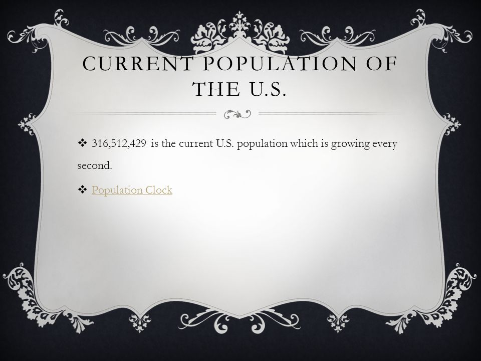 CURRENT POPULATION OF THE U.S.  316,512,429 is the current U.S.