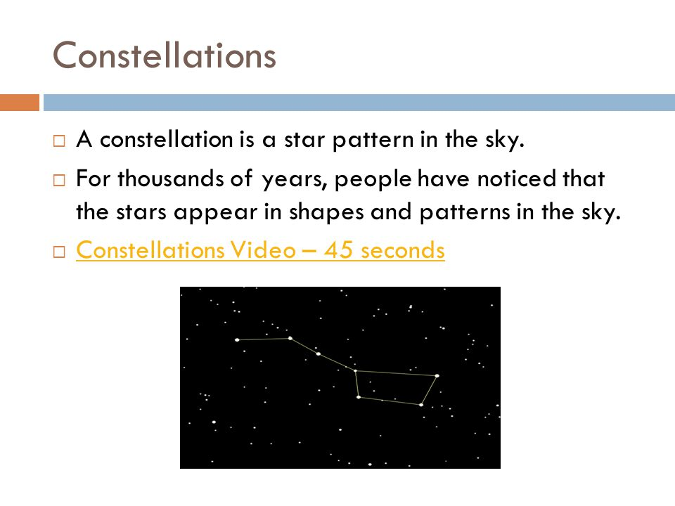 Constellations  A constellation is a star pattern in the sky.