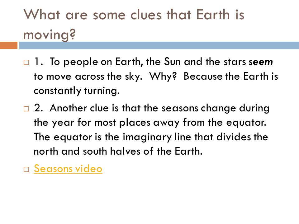 What are some clues that Earth is moving. 1.