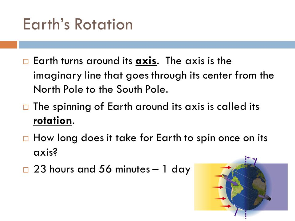 Earth's Rotation  Earth turns around its axis.