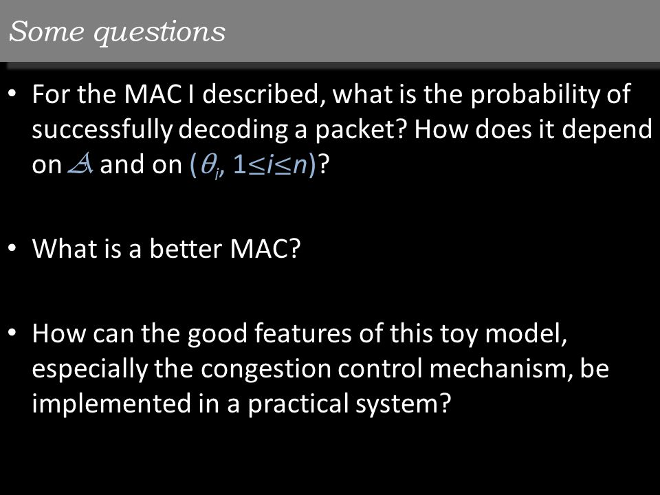 Some questions For the MAC I described, what is the probability of successfully decoding a packet.