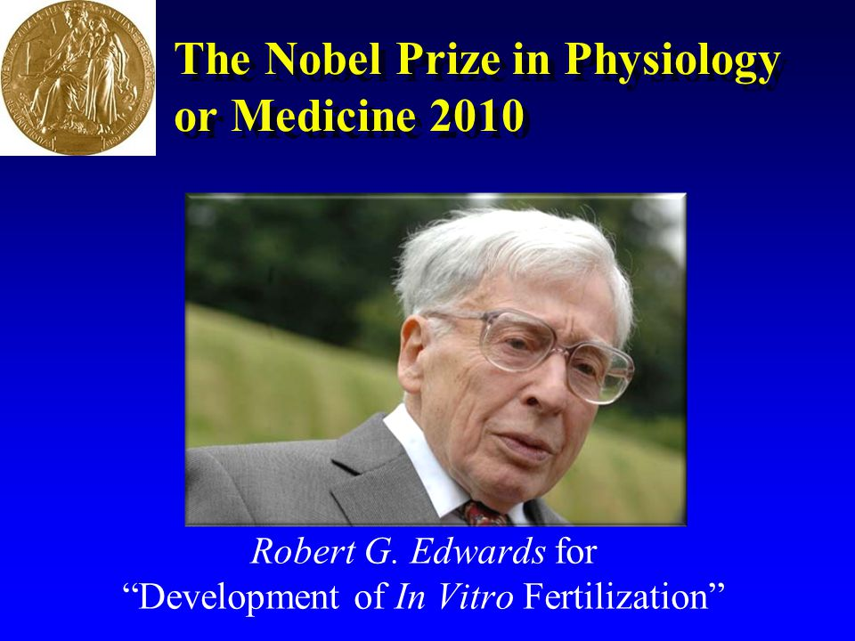 """The Nobel Prize in Physiology or Medicine 2010 Robert G. Edwards for """"Development of In Vitro Fertilization"""""""