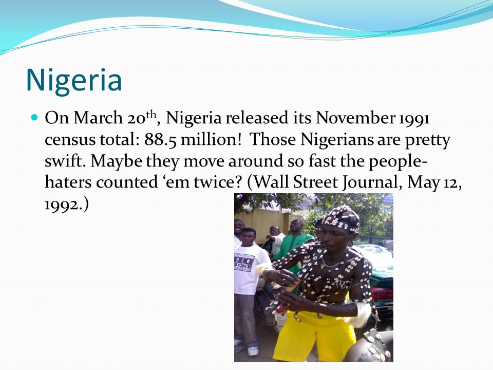 Nigeria On March 20 th, Nigeria released its November 1991 census total: 88.5 million.