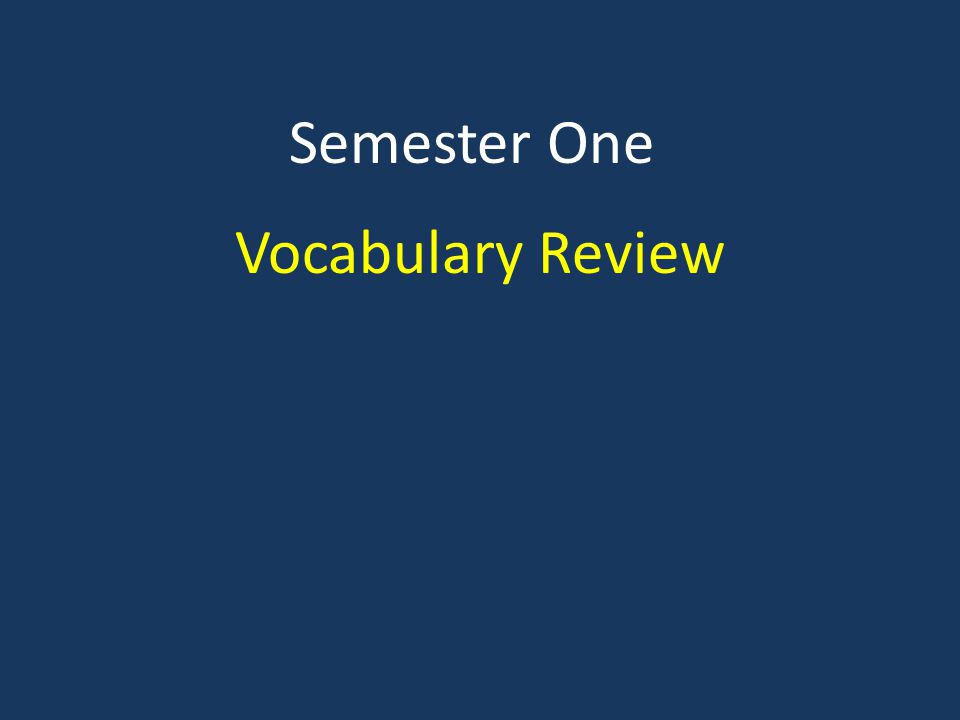 Semester One Vocabulary Review
