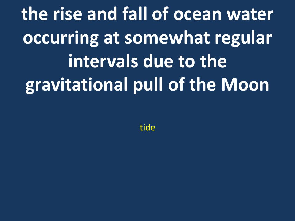 the rise and fall of ocean water occurring at somewhat regular intervals due to the gravitational pull of the Moon tide