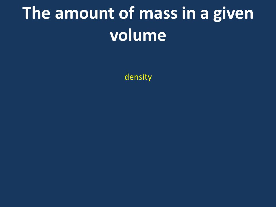 The amount of mass in a given volume density
