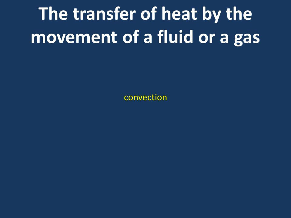 The transfer of heat by the movement of a fluid or a gas convection
