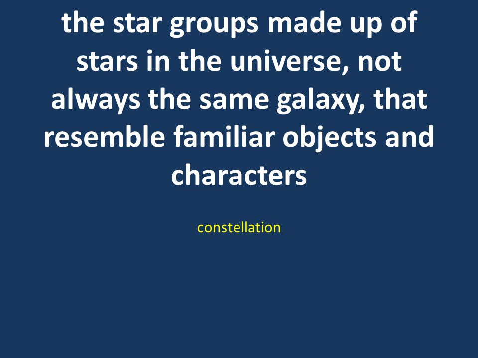 the star groups made up of stars in the universe, not always the same galaxy, that resemble familiar objects and characters constellation