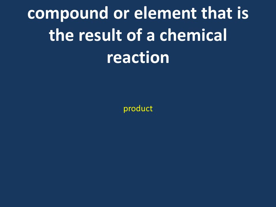 compound or element that is the result of a chemical reaction product