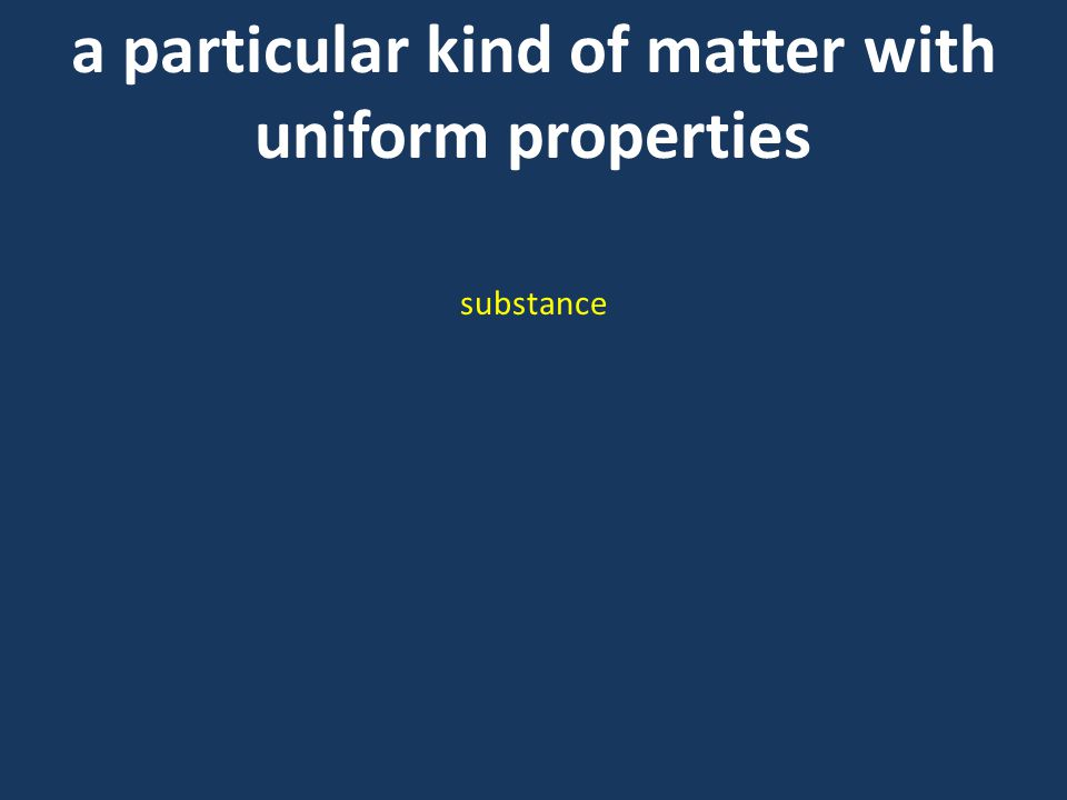 a particular kind of matter with uniform properties substance