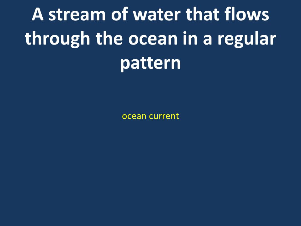A stream of water that flows through the ocean in a regular pattern ocean current