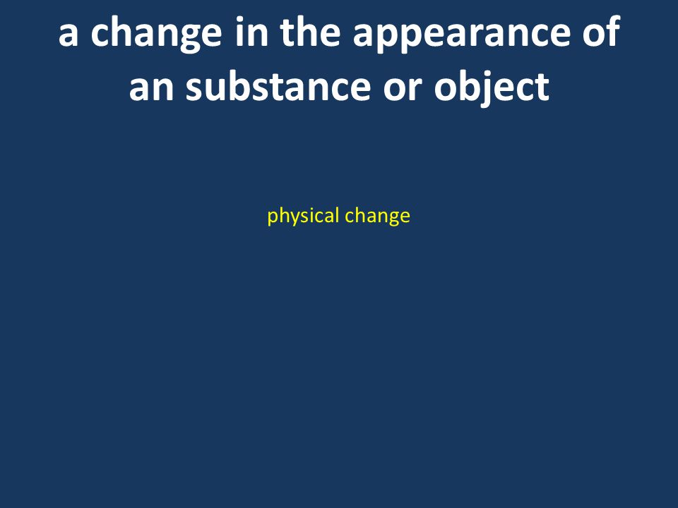a change in the appearance of an substance or object physical change