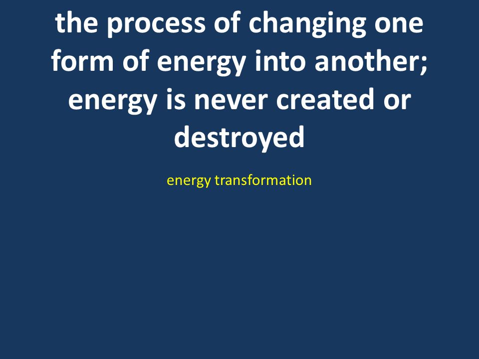 the process of changing one form of energy into another; energy is never created or destroyed energy transformation