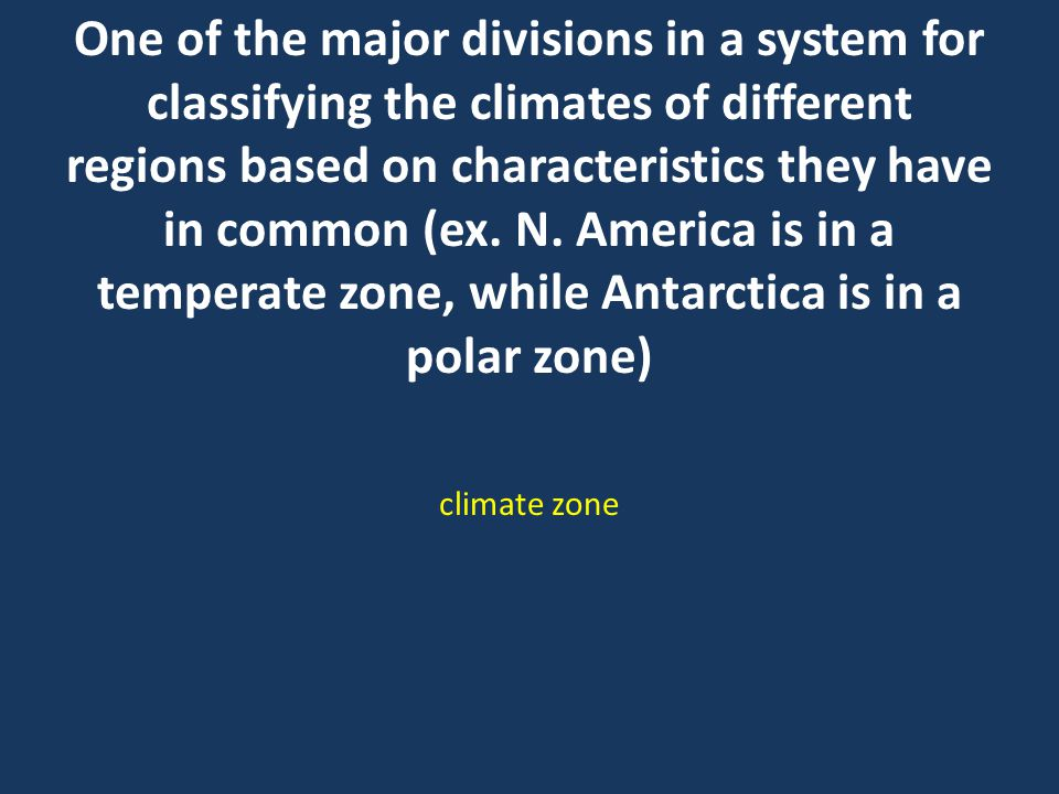 One of the major divisions in a system for classifying the climates of different regions based on characteristics they have in common (ex.