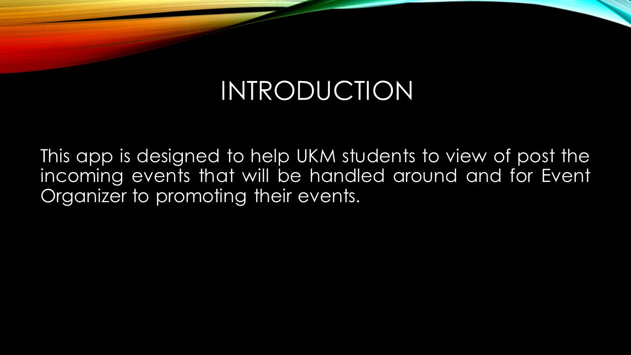 OBJECTIVE  Easy for UKM students to get the information about event.