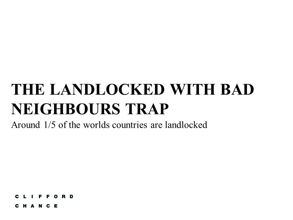 THE LANDLOCKED WITH BAD NEIGHBOURS TRAP Around 1/5 of the worlds countries are landlocked