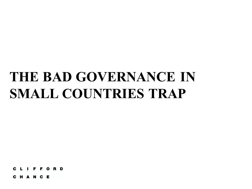 THE BAD GOVERNANCE IN SMALL COUNTRIES TRAP