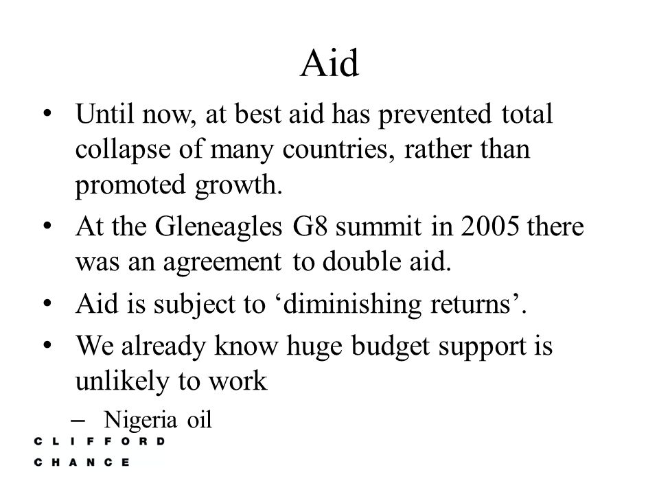 Aid Until now, at best aid has prevented total collapse of many countries, rather than promoted growth.